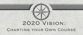 2020 Vision: Charting Your Course